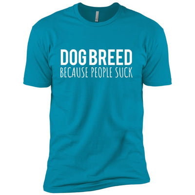 Personalized (Breed) Dogs Because People Suck Premium Tee