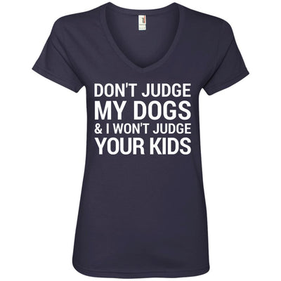 Don't Judge My Dogs And I Won't Judge Your Kids V-Neck Tee