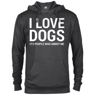 I Love Dogs, It's People Who Annoy Me French Terry Hoodie