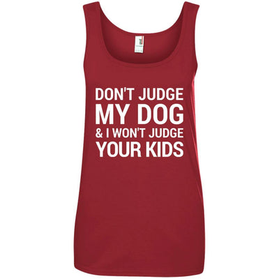 Don't Judge my Dog And I Won't Judge Your Kids Cotton Tank