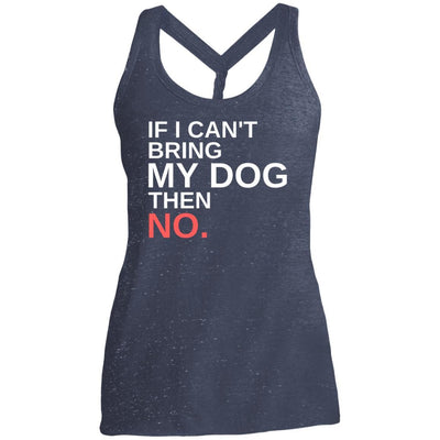 If I Can't Bring My Dog Then No Twist Back Tank