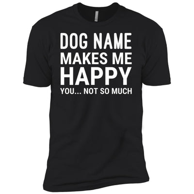 Personalized (Dog Name) My Dog Makes Me Happy Premium Tee