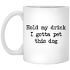 Hold My Drink I Gotta Pet This Dog Mug
