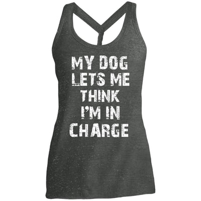 My Dog Lets Me Think I'm In Charge Twist Back Tank