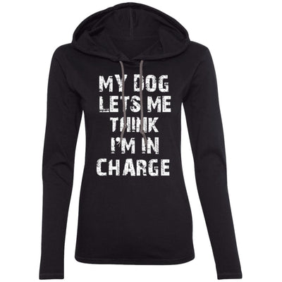 My Dog Lets Me Think I'm In Charge T-Shirt Hoodie