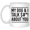 MY DOG & I TALK $#*! ABOUT YOU MUG
