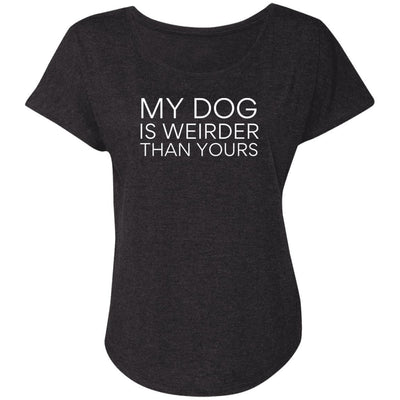 My Dog Is Weirder Than Yours Slouchy Tee