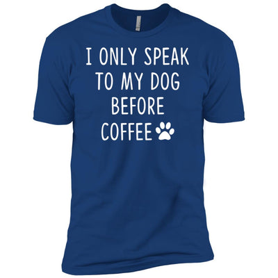 I Only Speak To My Dog Before Coffee Premium Tee