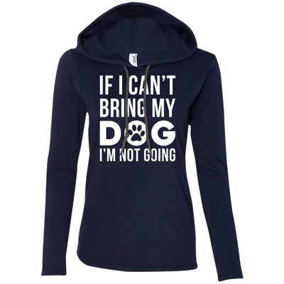 If I Can't Bring My Dog I'm Not Going T-Shirt Hoodie
