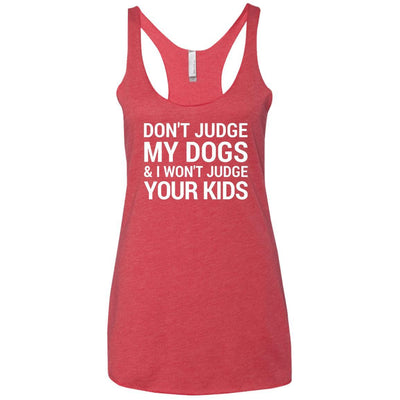 Don't Judge My Dogs And I Won't Judge Your Kids Triblend Tank
