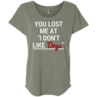 You Lost Me At I Don't Like Dogs Slouchy Tee