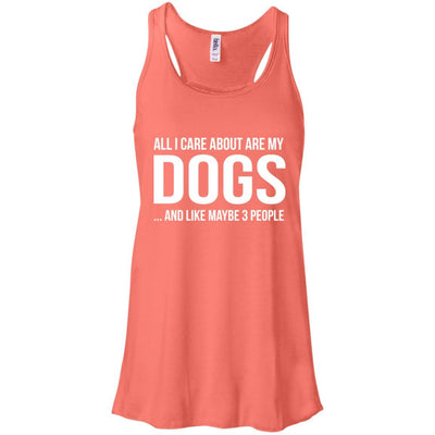 ALL I CARE ABOUT ARE MY DOGS Flowy Tank