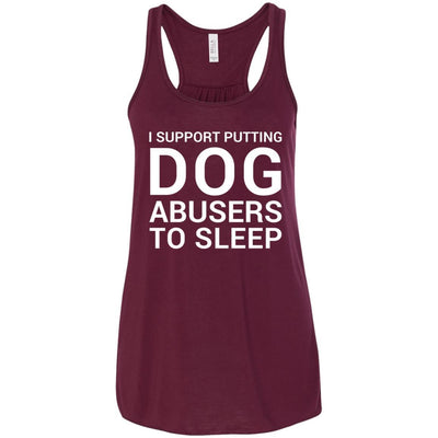 I Support Putting Dog Abusers To Sleep Flowy Tank