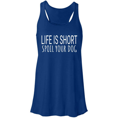 Life Is Short, Spoil Your Dog Flowy Tank