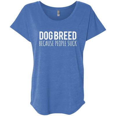 Personalized (Breed) Dogs Because People Suck Slouchy Tee