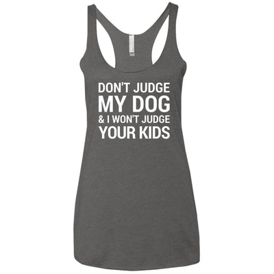 Don't Judge my Dog And I Won't Judge Your Kids Triblend Tank
