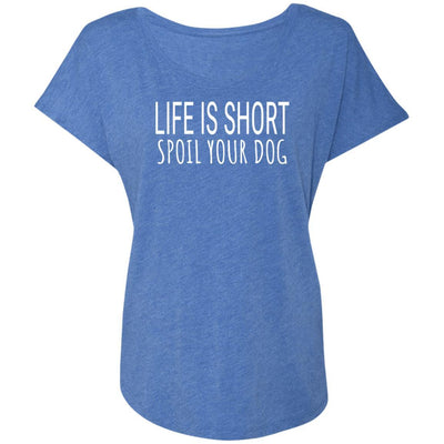 Life Is Short, Spoil Your Dog Slouchy Tee