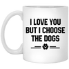 I LOVE YOU BUT I CHOOSE THE DOGS MUG