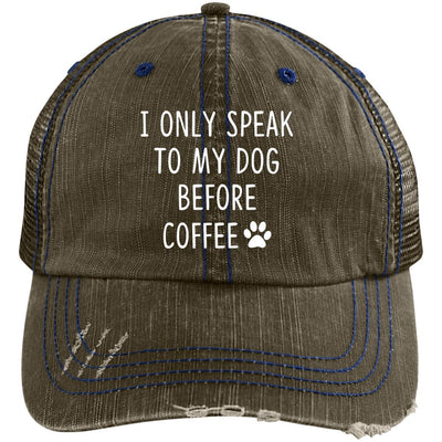 I Only Speak To My Dog Before Coffee Trucker Cap