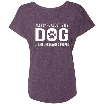 ALL I CARE ABOUT IS MY DOG AND LIKE MAYBE 3 PEOPLE Slouchy Tee