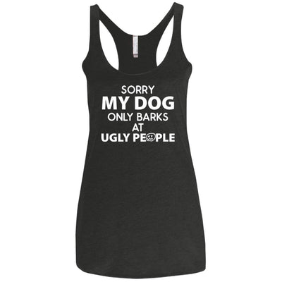 Sorry My Dog Only Barks At Ugly People Triblend Tank