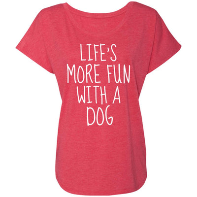 Life's More Fun With A Dog Slouchy Tee
