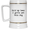 Hold my beer I Gotta Pet This Dog Beer Mug