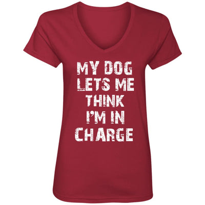 My Dog Lets Me Think I'm In Charge V-Neck Tee