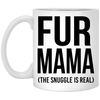 FUR MAMA (THE SNUGGLE IS REAL) MUG