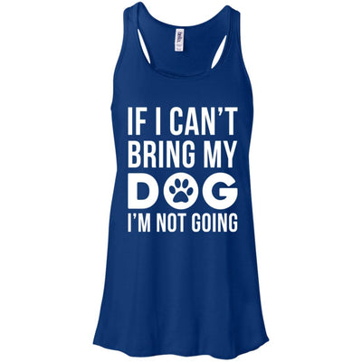 If I Can't Bring My Dog I'm Not Going Flowy Tank