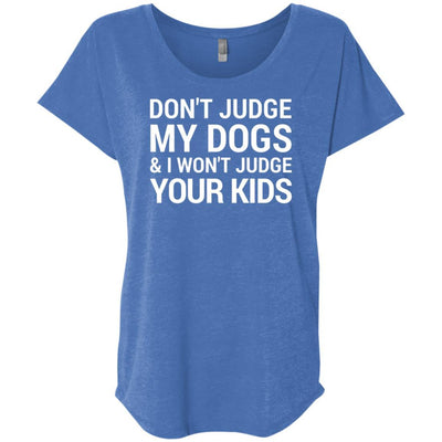 Don't Judge My Dogs And I Won't Judge Your Kids Slouchy Tee