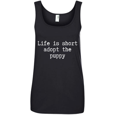 Life Is Short Adopt The Puppy Cotton Tank