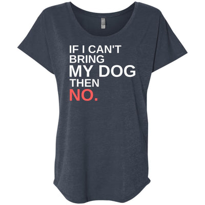 If I Can't Bring My Dog Then No Slouchy Tee