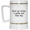 Hold My Drink I Gotta Pet This Dog Beer Mug