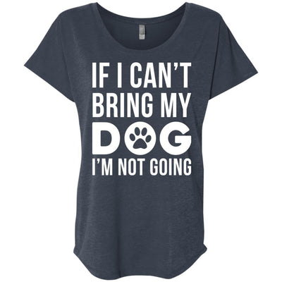 If I Can't Bring My Dog I'm Not Going Slouchy Tee