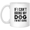IF I CAN'T BRING MY DOG I'M NOT GOING MUG