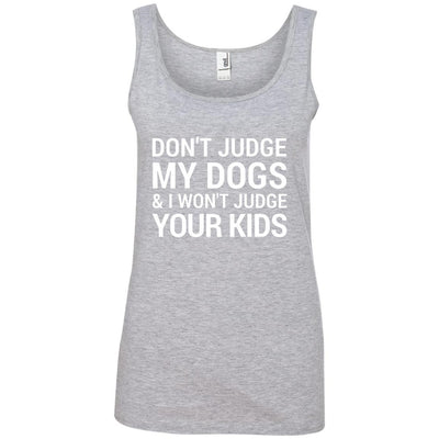 Don't Judge My Dogs And I Won't Judge Your Kids Cotton Tank