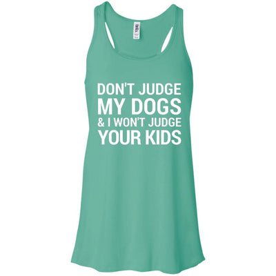 Don't Judge My Dogs And I Won't Judge Your Kids Flowy Tank