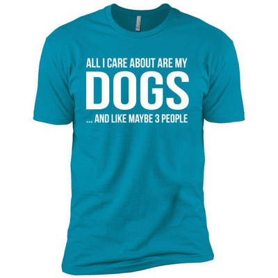 ALL I CARE ABOUT ARE MY DOGS Premium Tee