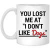 "YOU LOST ME AT ""I DON'T LIKE DOGS"" MUG"