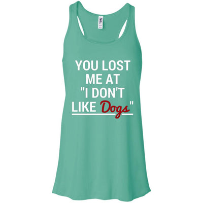 You Lost Me At I Don't Like Dogs Flowy Tank