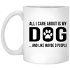 ALL I CARE ABOUT IS MY DOG MUG