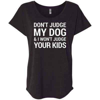 Don't Judge my Dog And I Won't Judge Your Kids Slouchy Tee