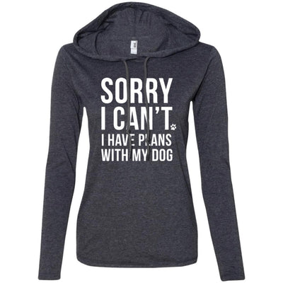 Sorry I Can't, I Have Plans With My Dog T-Shirt Hoodie