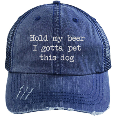 Hold My Beer I Gotta Pet This Dog Distressed Trucker Cap