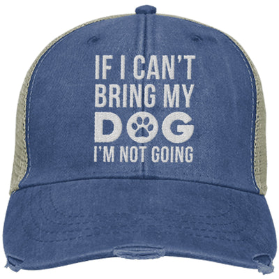 If I Can't Bring My Dog, I'm Not Going Trucker Cap