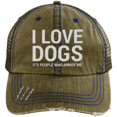 I LOVE DOGS, IT'S PEOPLE WHO ANNOY ME DISTRESSED TRUCKER CAP