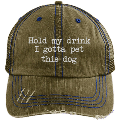 Hold My Drink I Gotta Pet This Dog Distressed Trucker Cap