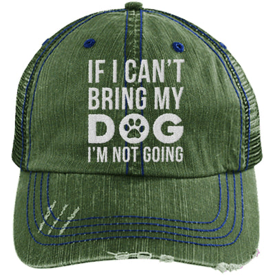 IF I CAN'T BRING MY DOG I'M NOT GOING DISTRESSED TRUCKER CAP