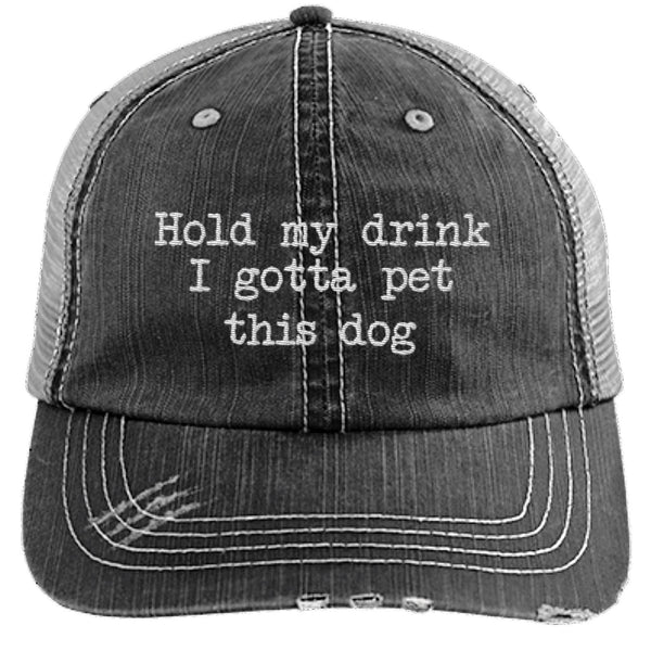 e7df47225 Hold My Drink I Gotta Pet This Dog Distressed Trucker Cap